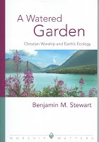 A Watered Garden: Christian Worship and Earth's Ecology (Augsburg Fortress, 2011)