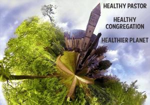 Healthy Pastor, Healthy Congregation, Healthier Planet