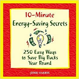 10-Minute Energy Saving Secrets: 250 Easy Ways to Save Big Bucks Year Round