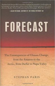 Forecast: The Consequences of Global Climate Change, from the Amazon to the Arctic, From Darfur to Napa Valley