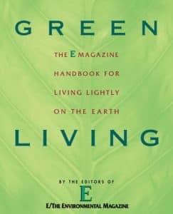 Green Living: The E Magazine Handbook for Living Lightly on the Earth