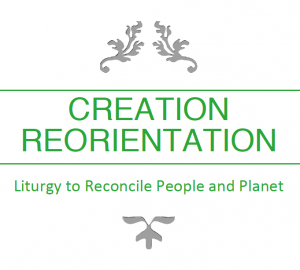 Creation reorientation: Liturgy to Reconcile People and Planet