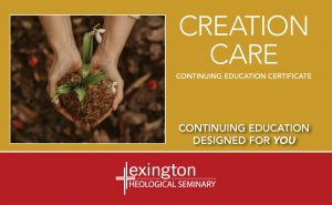 Continuing Education Certificate Offered in Creation Care - Lexington Seminary