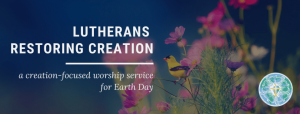Creation-Focused Service for Earth Day 2021